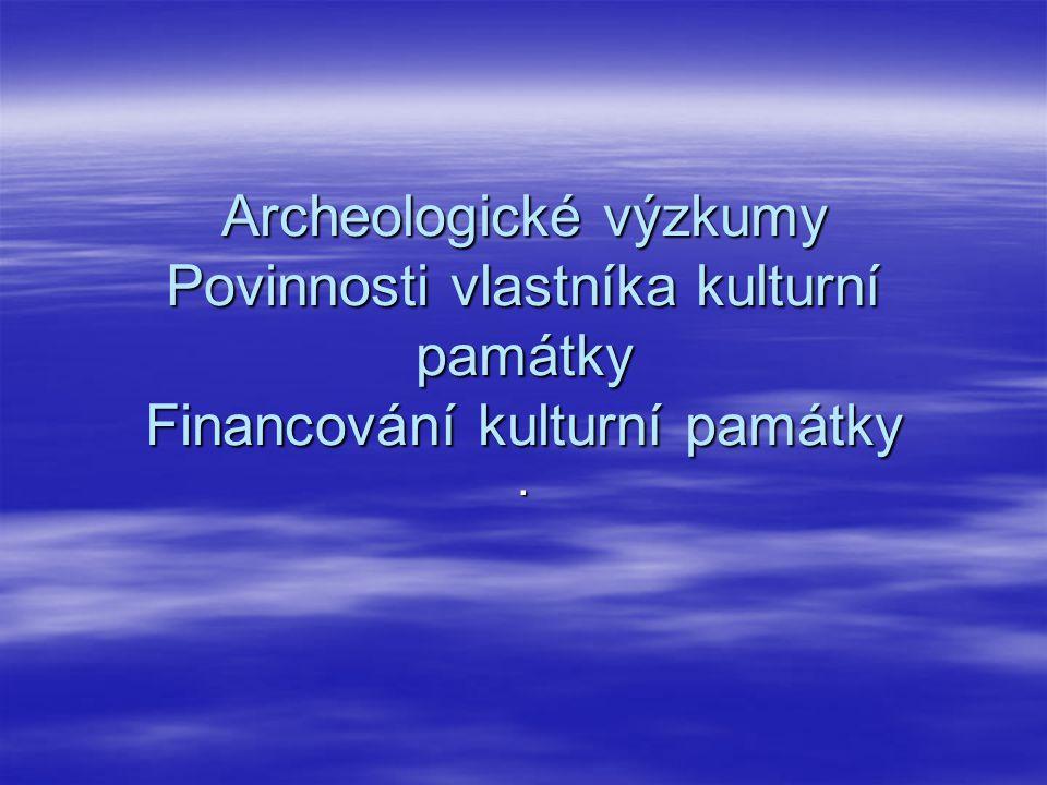 Archeologické výzkumy Povinnosti vlastníka kulturní památky Financování kulturní památky.