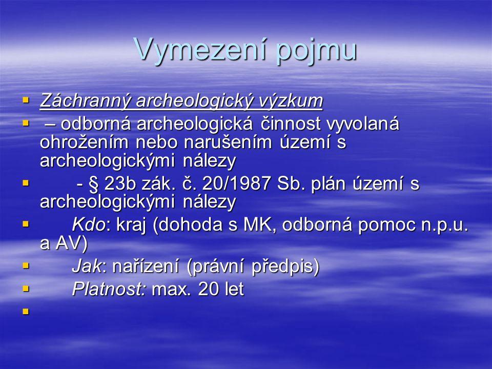 Vymezení pojmu  Záchranný archeologický výzkum  – odborná archeologická činnost vyvolaná ohrožením nebo narušením území s archeologickými nálezy  -