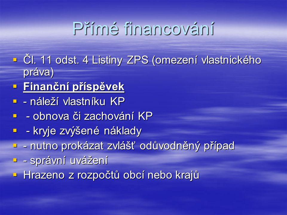 Přímé financování  Čl. 11 odst. 4 Listiny ZPS (omezení vlastnického práva)  Finanční příspěvek  - náleží vlastníku KP  - obnova či zachování KP 
