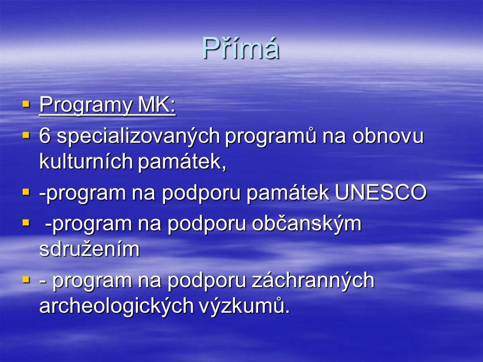 Přímá  Programy MK:  6 specializovaných programů na obnovu kulturních památek,  -program na podporu památek UNESCO  -program na podporu občanským
