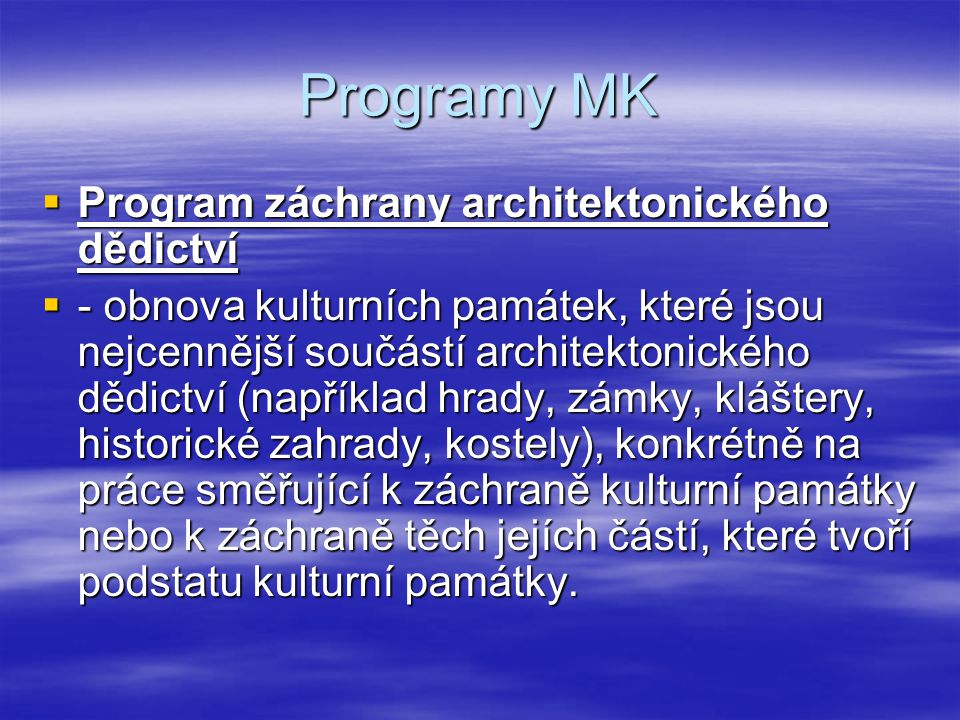 Programy MK  Program záchrany architektonického dědictví  - obnova kulturních památek, které jsou nejcennější součástí architektonického dědictví (n