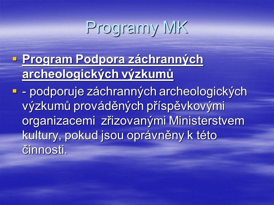 Programy MK  Program Podpora záchranných archeologických výzkumů  - podporuje záchranných archeologických výzkumů prováděných příspěvkovými organiza