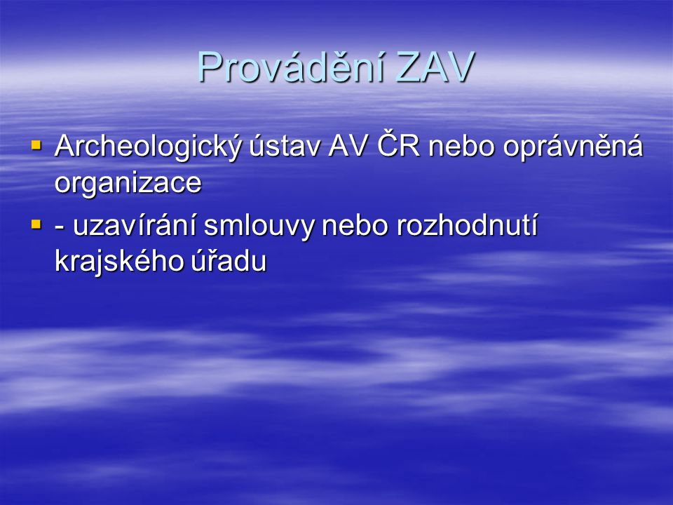 Provádění ZAV  Archeologický ústav AV ČR nebo oprávněná organizace  - uzavírání smlouvy nebo rozhodnutí krajského úřadu