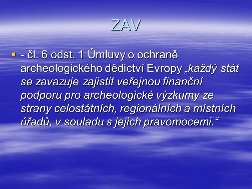 """ZAV  - čl. 6 odst. 1 Úmluvy o ochraně archeologického dědictví Evropy """"každý stát se zavazuje zajistit veřejnou finanční podporu pro archeologické vý"""