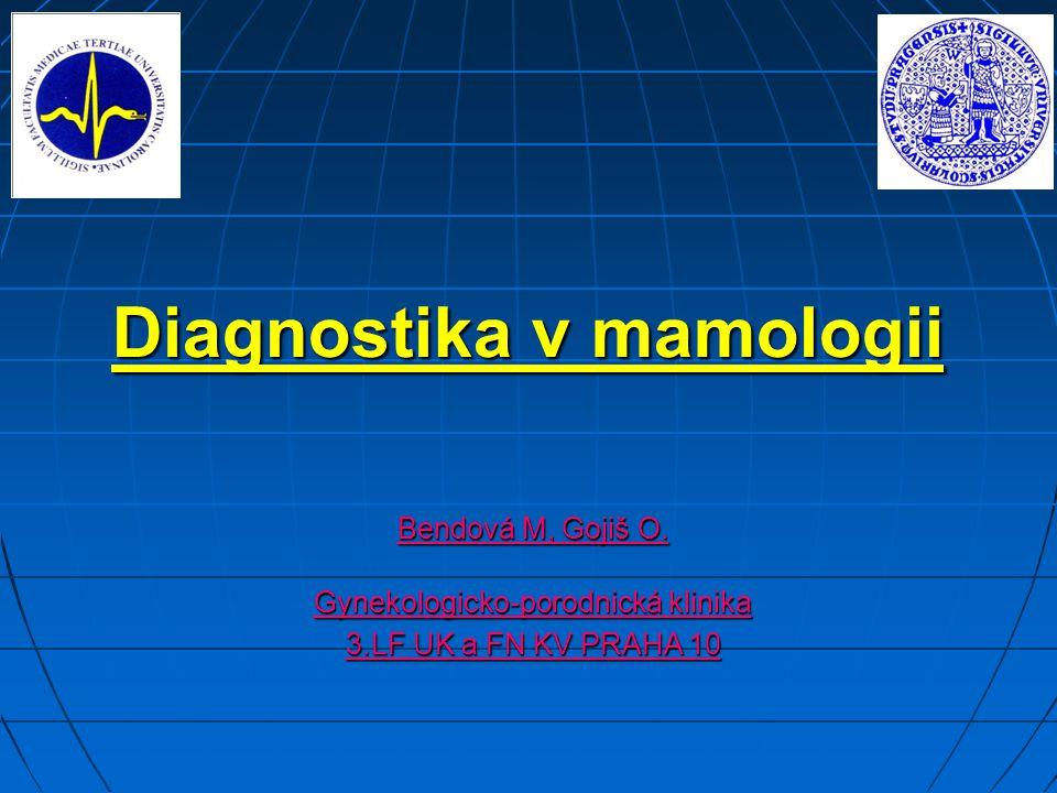 Diagnostika v mamologii Bendová M, Gojiš O. Gynekologicko-porodnická klinika 3.LF UK a FN KV PRAHA 10