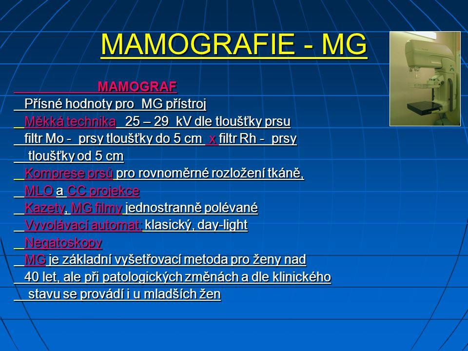 MAMOGRAFIE - MG MAMOGRAF MAMOGRAF Přísné hodnoty pro MG přístroj Přísné hodnoty pro MG přístroj Měkká technika 25 – 29 kV dle tloušťky prsu Měkká tech
