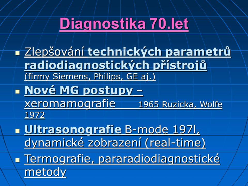 Diagnostika 70.let Zlepšování technických parametrů radiodiagnostických přístrojů (firmy Siemens, Philips, GE aj.) Zlepšování technických parametrů ra