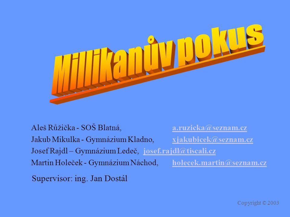 Aleš Růžička - SOŠ Blatná, a.ruzicka@seznam.cza.ruzicka@seznam.cz Jakub Mikulka - Gymnázium Kladno,xjakubicek@seznam.czxjakubicek@seznam.cz Josef Rajd