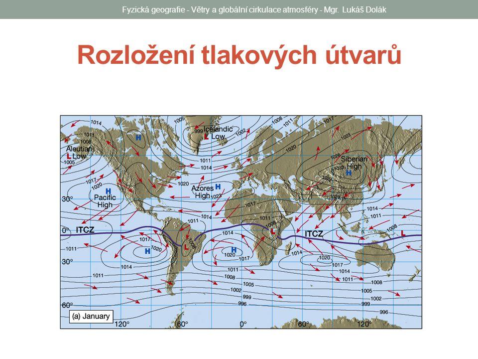 Rozložení tlakových útvarů Fyzická geografie - Větry a globální cirkulace atmosféry - Mgr.