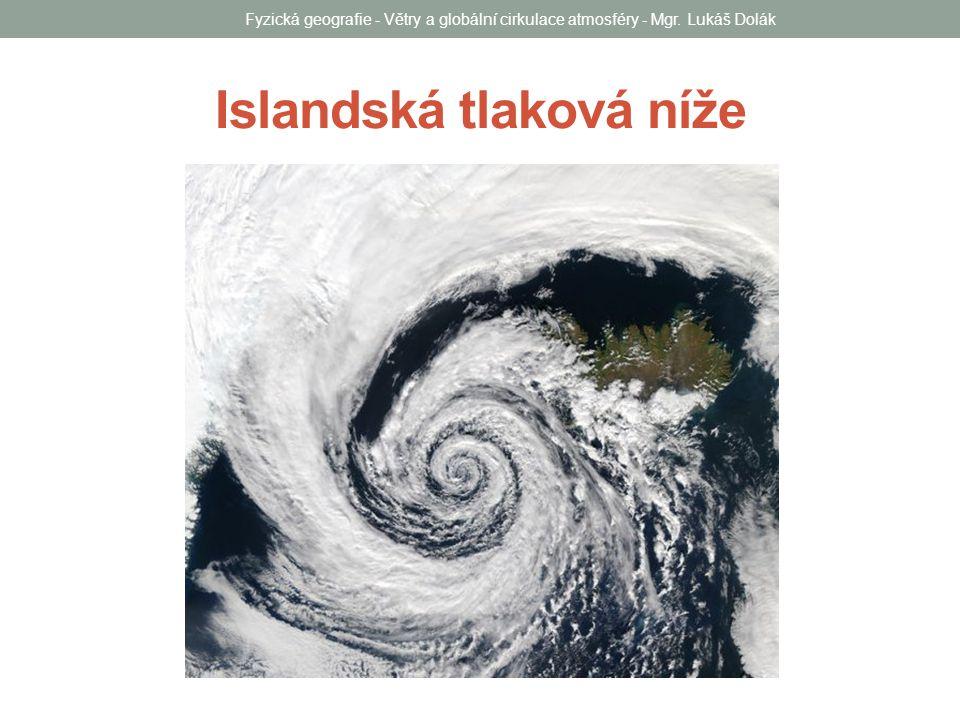 Islandská tlaková níže Fyzická geografie - Větry a globální cirkulace atmosféry - Mgr. Lukáš Dolák