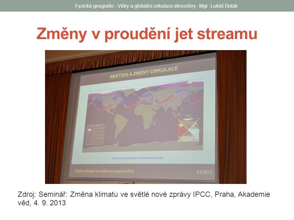 Změny v proudění jet streamu Zdroj: Seminář: Změna klimatu ve světlé nové zprávy IPCC, Praha, Akademie věd, 4.