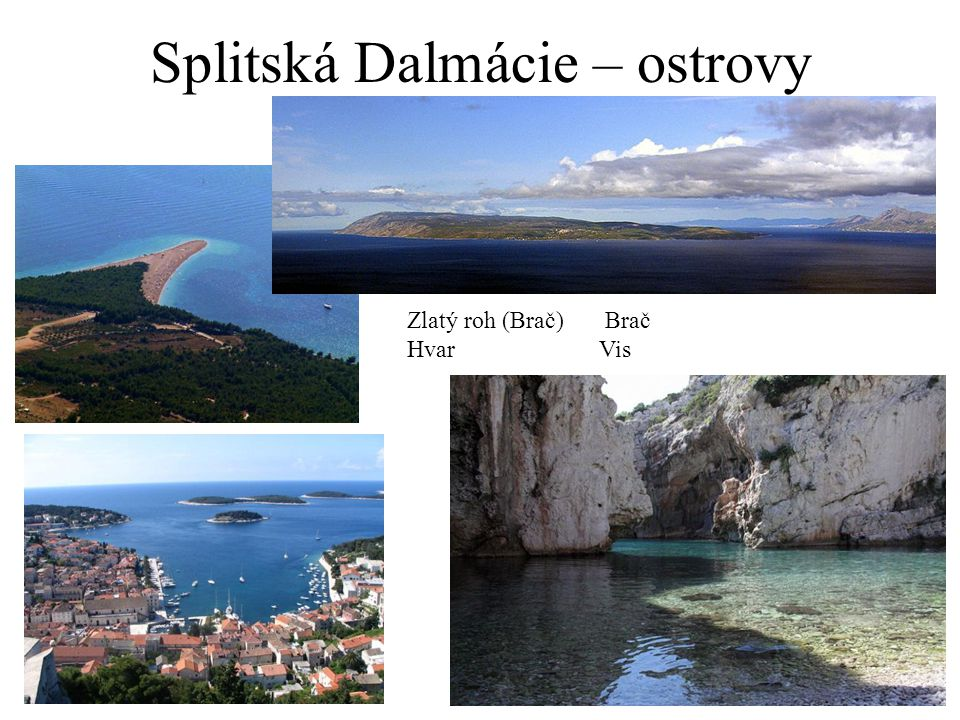 Splitská Dalmácie – ostrovy Zlatý roh (Brač) Brač HvarVis