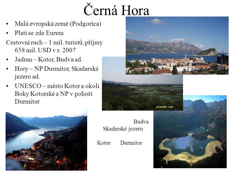 Černá Hora Malá evropská země (Podgorica) Platí se zde Eurem Cestovní ruch – 1 mil. turistů, příjmy 658 mil. USD v r. 2007 Jadran – Kotor, Budva ad. H