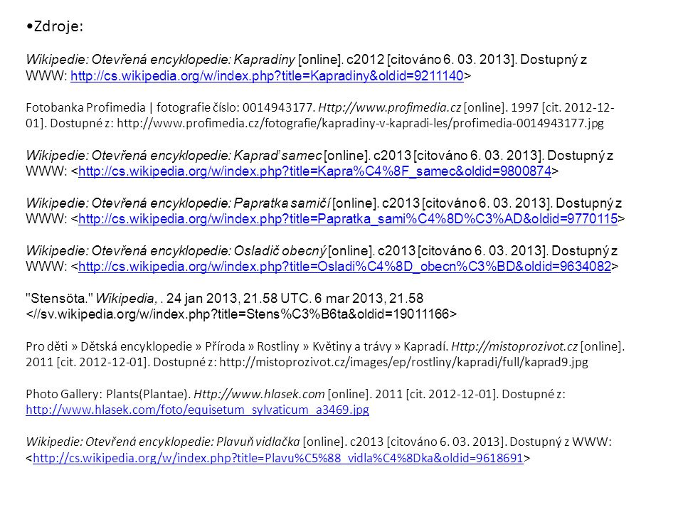 Zdroje: Wikipedie: Otevřená encyklopedie: Kapradiny [online]. c2012 [citováno 6. 03. 2013]. Dostupný z WWW: http://cs.wikipedia.org/w/index.php?title=