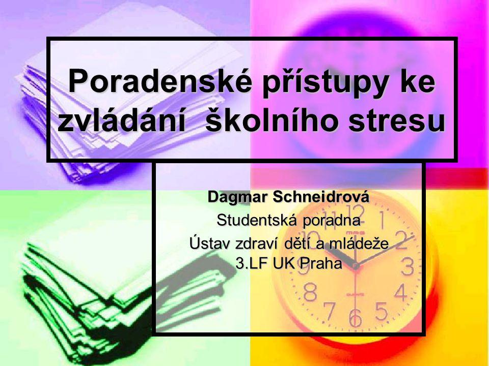 Poradenské přístupy ke zvládání školního stresu Dagmar Schneidrová Studentská poradna Ústav zdraví dětí a mládeže 3.LF UK Praha