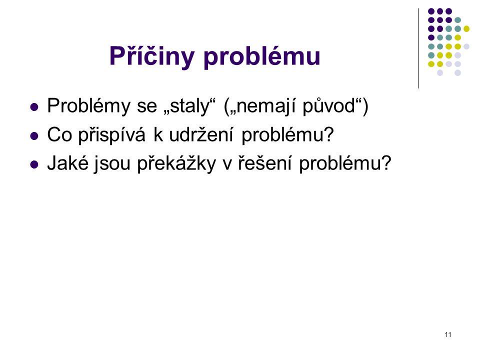 """11 Příčiny problému Problémy se """"staly"""" (""""nemají původ"""") Co přispívá k udržení problému? Jaké jsou překážky v řešení problému?"""
