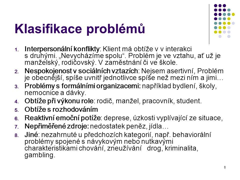 8 Klasifikace problémů 1.Interpersonální konflikty : Klient má obtíže v v interakci s druhými.