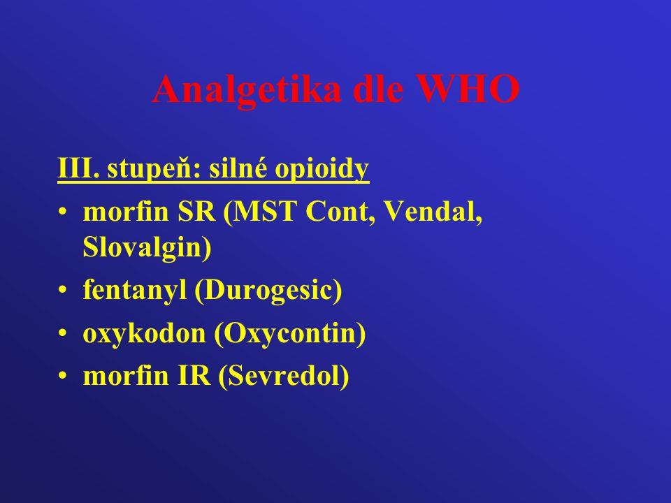 Analgetika dle WHO III. stupeň: silné opioidy morfin SR (MST Cont, Vendal, Slovalgin) fentanyl (Durogesic) oxykodon (Oxycontin) morfin IR (Sevredol)