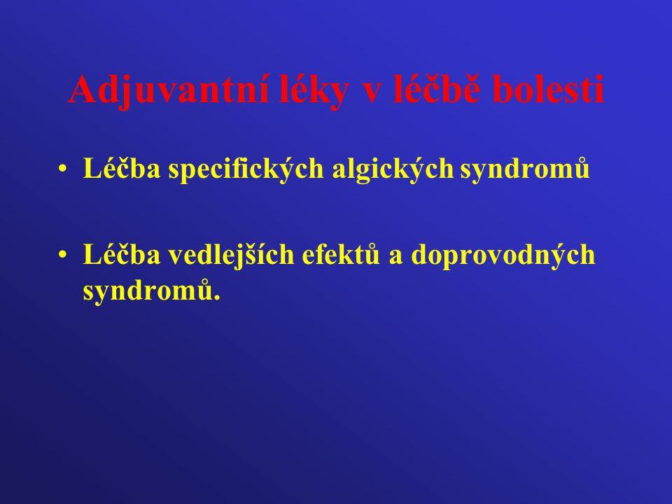 Adjuvantní léky v léčbě bolesti Léčba specifických algických syndromů Léčba vedlejších efektů a doprovodných syndromů.