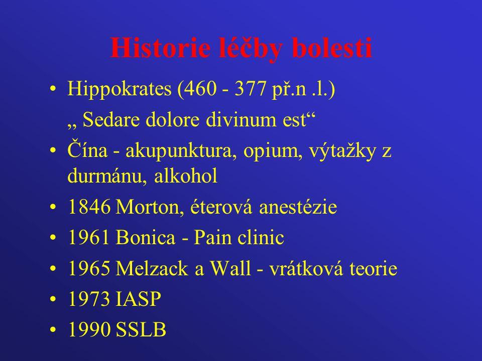 """Historie léčby bolesti Hippokrates (460 - 377 př.n.l.) """" Sedare dolore divinum est"""" Čína - akupunktura, opium, výtažky z durmánu, alkohol 1846 Morton,"""