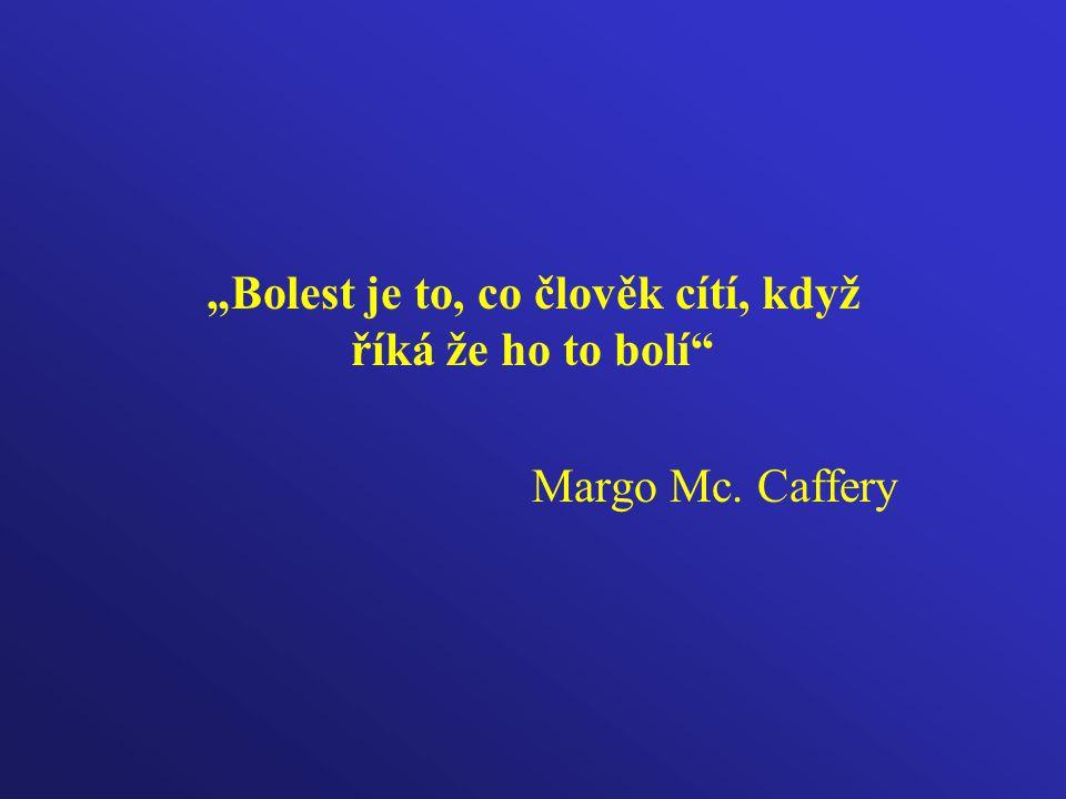 """""""Bolest je to, co člověk cítí, když říká že ho to bolí"""" Margo Mc. Caffery"""
