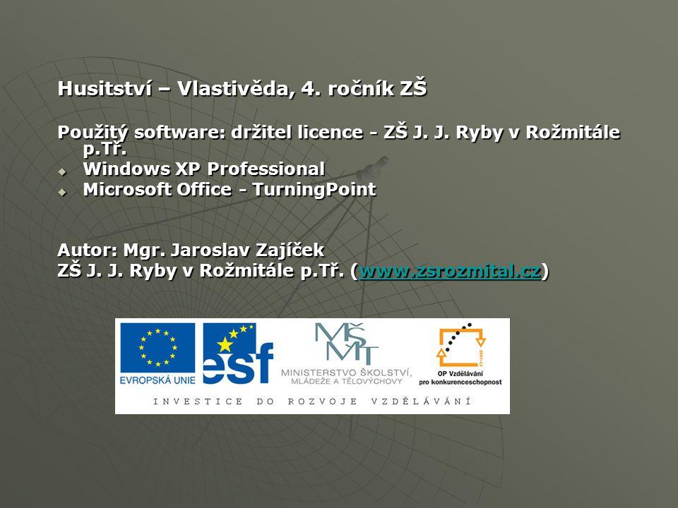 Husitství – Vlastivěda, 4. ročník ZŠ Použitý software: držitel licence - ZŠ J. J. Ryby v Rožmitále p.Tř.  Windows XP Professional  Microsoft Office