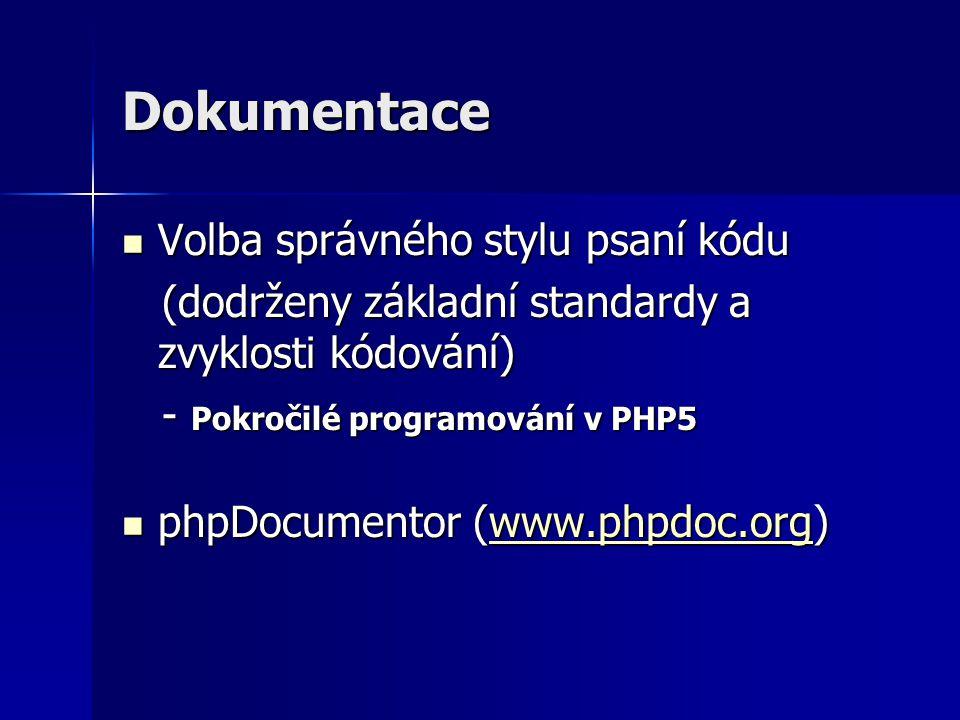 Dokumentace Volba správného stylu psaní kódu Volba správného stylu psaní kódu (dodrženy základní standardy a zvyklosti kódování) (dodrženy základní standardy a zvyklosti kódování) - Pokročilé programování v PHP5 - Pokročilé programování v PHP5 phpDocumentor (www.phpdoc.org) phpDocumentor (www.phpdoc.org)www.phpdoc.org