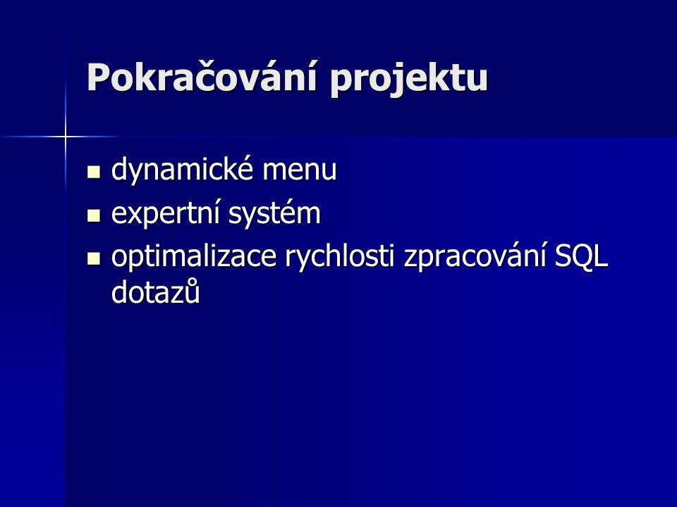 Pokračování projektu dynamické menu dynamické menu expertní systém expertní systém optimalizace rychlosti zpracování SQL dotazů optimalizace rychlosti zpracování SQL dotazů