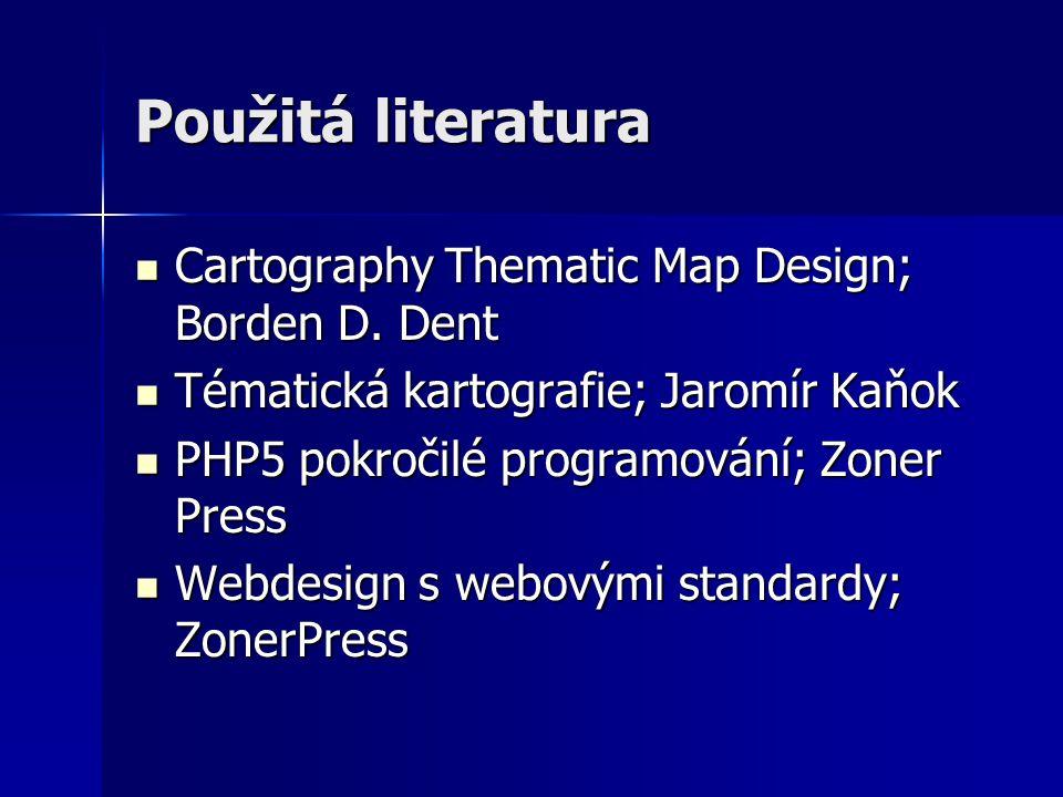 Použitá literatura Cartography Thematic Map Design; Borden D. Dent Cartography Thematic Map Design; Borden D. Dent Tématická kartografie; Jaromír Kaňo