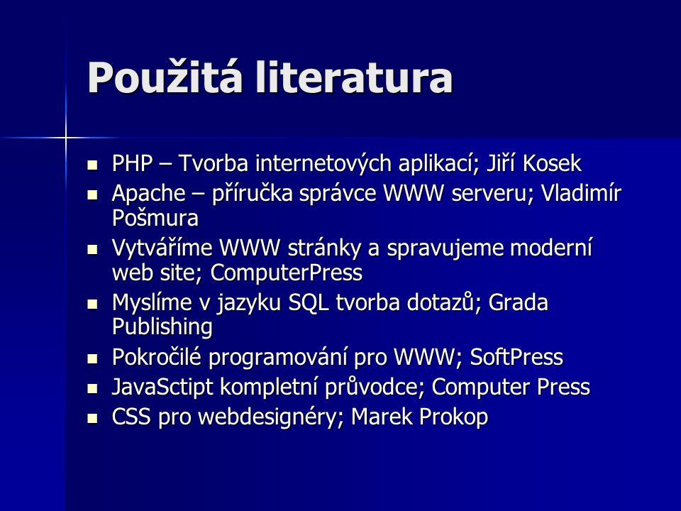 Použitá literatura PHP – Tvorba internetových aplikací; Jiří Kosek PHP – Tvorba internetových aplikací; Jiří Kosek Apache – příručka správce WWW serve