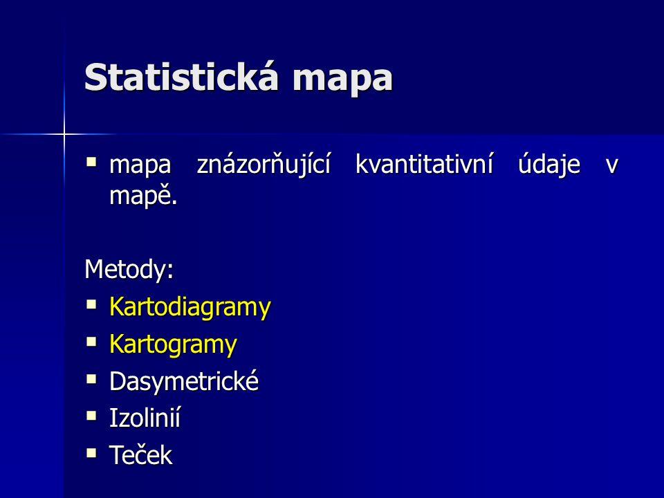 Statistická mapa  mapa znázorňující kvantitativní údaje v mapě. Metody:  Kartodiagramy  Kartogramy  Dasymetrické  Izolinií  Teček