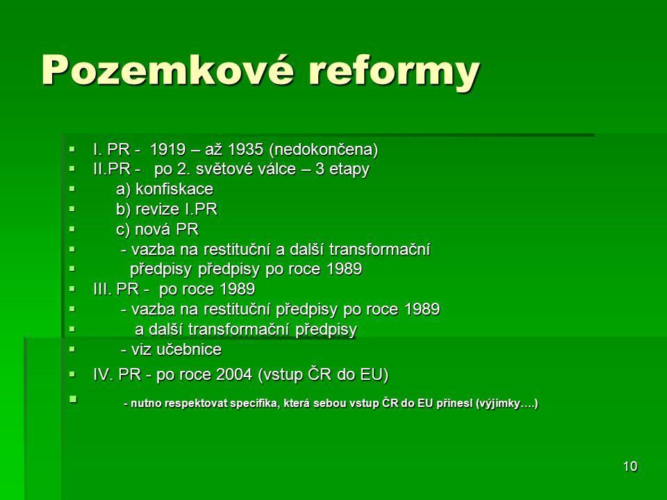 10 Pozemkové reformy  I. PR - 1919 – až 1935 (nedokončena)  II.PR - po 2.