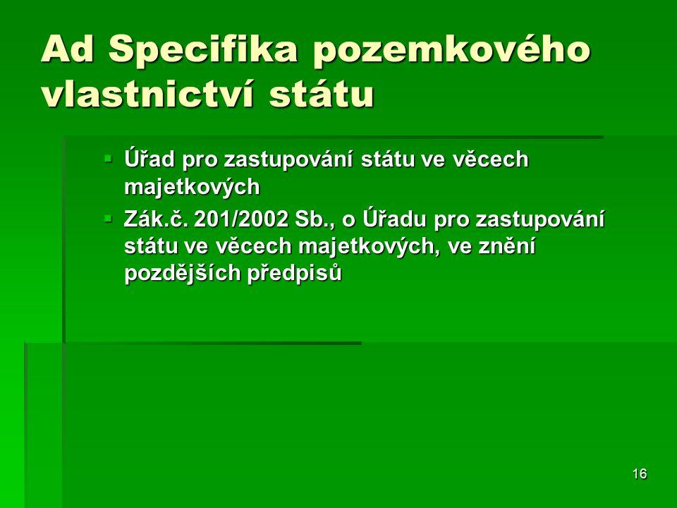 16 Ad Specifika pozemkového vlastnictví státu  Úřad pro zastupování státu ve věcech majetkových  Zák.č.