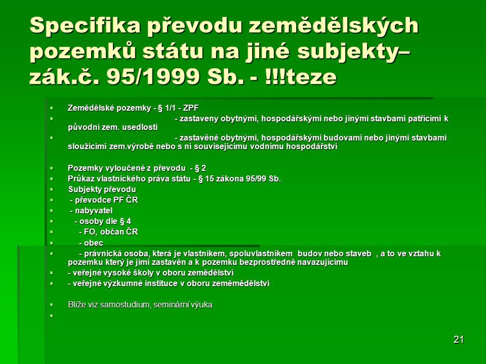 21 Specifika převodu zemědělských pozemků státu na jiné subjekty– zák.č.