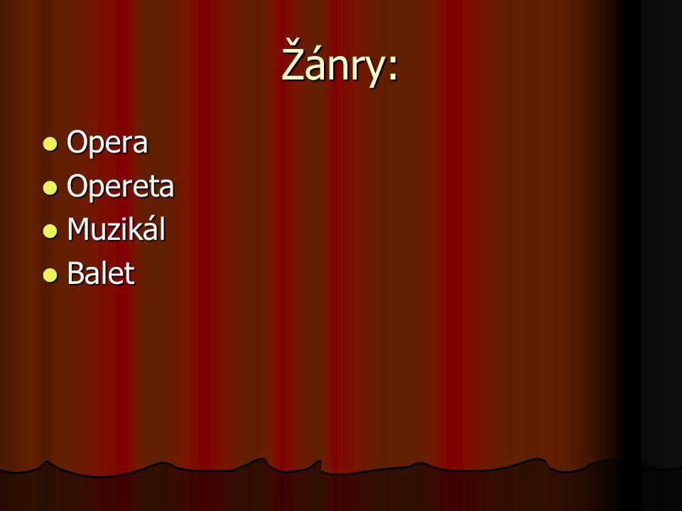 Žánry: Opera Opera Opereta Opereta Muzikál Muzikál Balet Balet