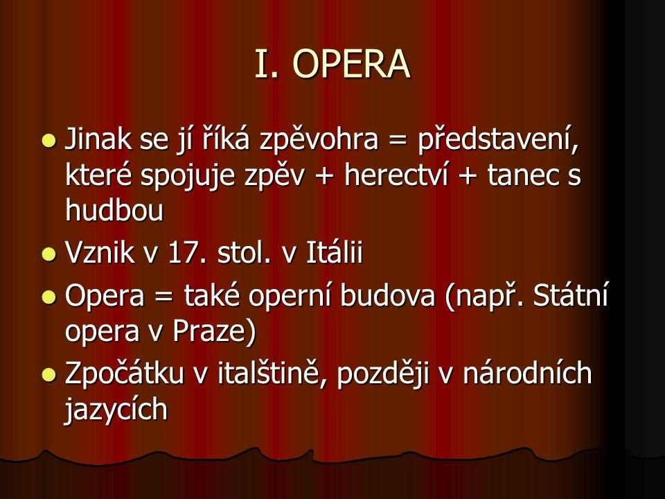 I. OPERA Jinak se jí říká zpěvohra = představení, které spojuje zpěv + herectví + tanec s hudbou Jinak se jí říká zpěvohra = představení, které spojuj