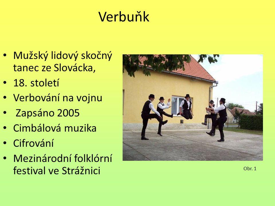 Mužský lidový skočný tanec ze Slovácka, 18. století Verbování na vojnu Zapsáno 2005 Cimbálová muzika Cifrování Mezinárodní folklórní festival ve Stráž