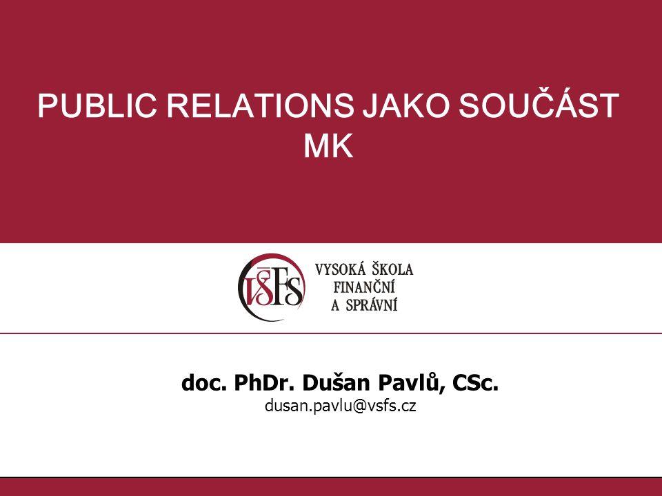 1.1. PUBLIC RELATIONS JAKO SOUČÁST MK doc. PhDr. Dušan Pavlů, CSc. dusan.pavlu@vsfs.cz