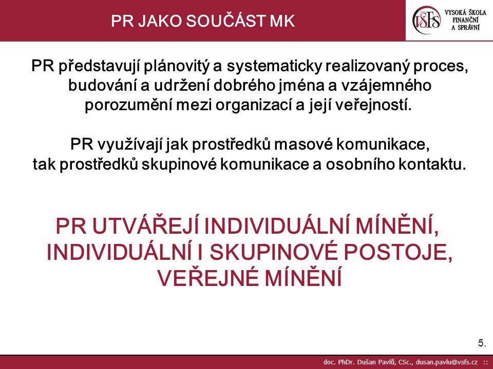 5.5. doc. PhDr. Dušan Pavlů, CSc., dusan.pavlu@vsfs.cz :: PR JAKO SOUČÁST MK PR představují plánovitý a systematicky realizovaný proces, budování a ud