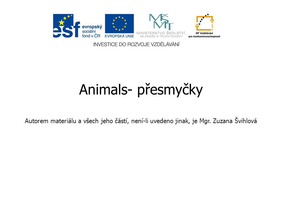 Animals- přesmyčky Autorem materiálu a všech jeho částí, není-li uvedeno jinak, je Mgr. Zuzana Švihlová