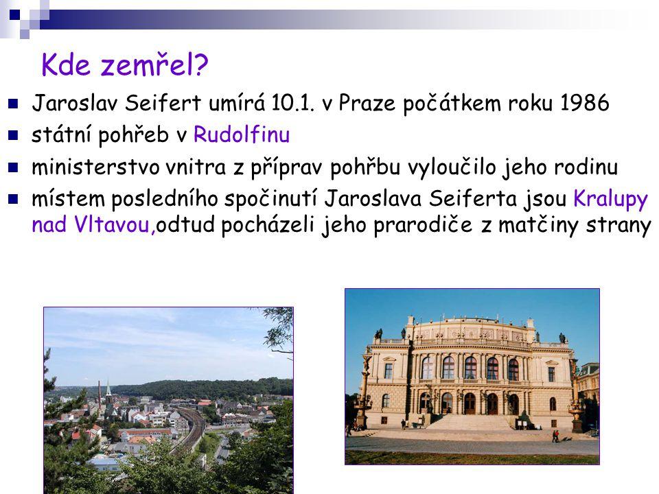 Kde zemřel? Jaroslav Seifert umírá 10.1. v Praze počátkem roku 1986 státní pohřeb v Rudolfinu ministerstvo vnitra z příprav pohřbu vyloučilo jeho rodi
