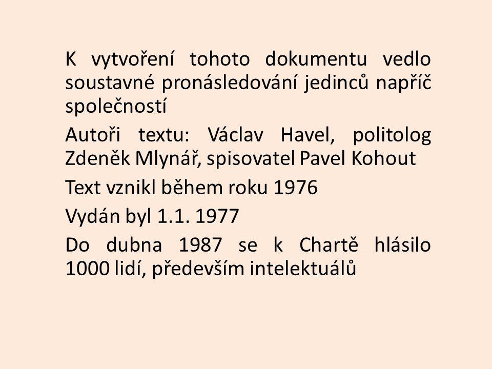 K vytvoření tohoto dokumentu vedlo soustavné pronásledování jedinců napříč společností Autoři textu: Václav Havel, politolog Zdeněk Mlynář, spisovatel Pavel Kohout Text vznikl během roku 1976 Vydán byl 1.1.