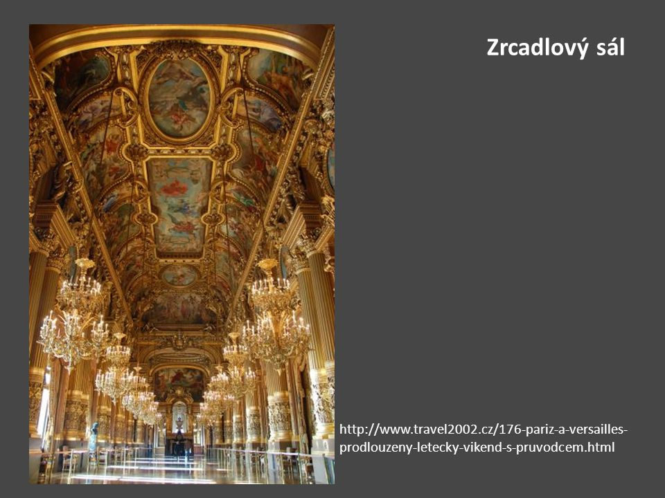 Zrcadlový sál http://www.travel2002.cz/176-pariz-a-versailles- prodlouzeny-letecky-vikend-s-pruvodcem.html
