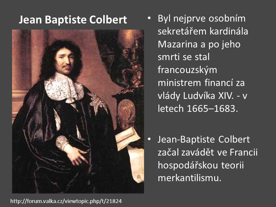 Jean Baptiste Colbert Byl nejprve osobním sekretářem kardinála Mazarina a po jeho smrti se stal francouzským ministrem financí za vlády Ludvíka XIV. -