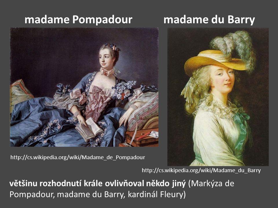 madame Pompadour madame du Barry většinu rozhodnutí krále ovlivňoval někdo jiný (Markýza de Pompadour, madame du Barry, kardinál Fleury) http://cs.wik