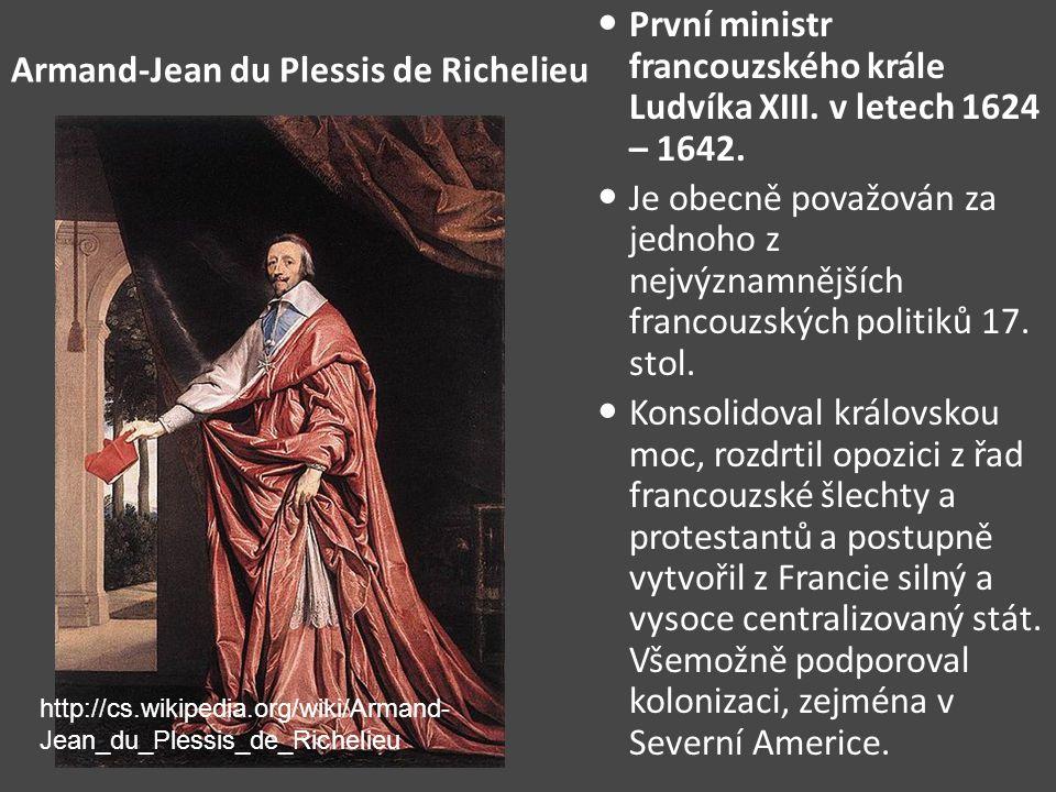 Armand-Jean du Plessis de Richelieu První ministr francouzského krále Ludvíka XIII. v letech 1624 – 1642. Je obecně považován za jednoho z nejvýznamně
