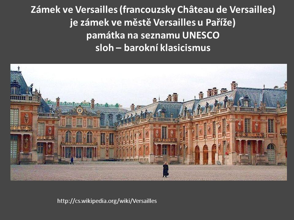 Zámek ve Versailles (francouzsky Château de Versailles) je zámek ve městě Versailles u Paříže) památka na seznamu UNESCO sloh – barokní klasicismus ht