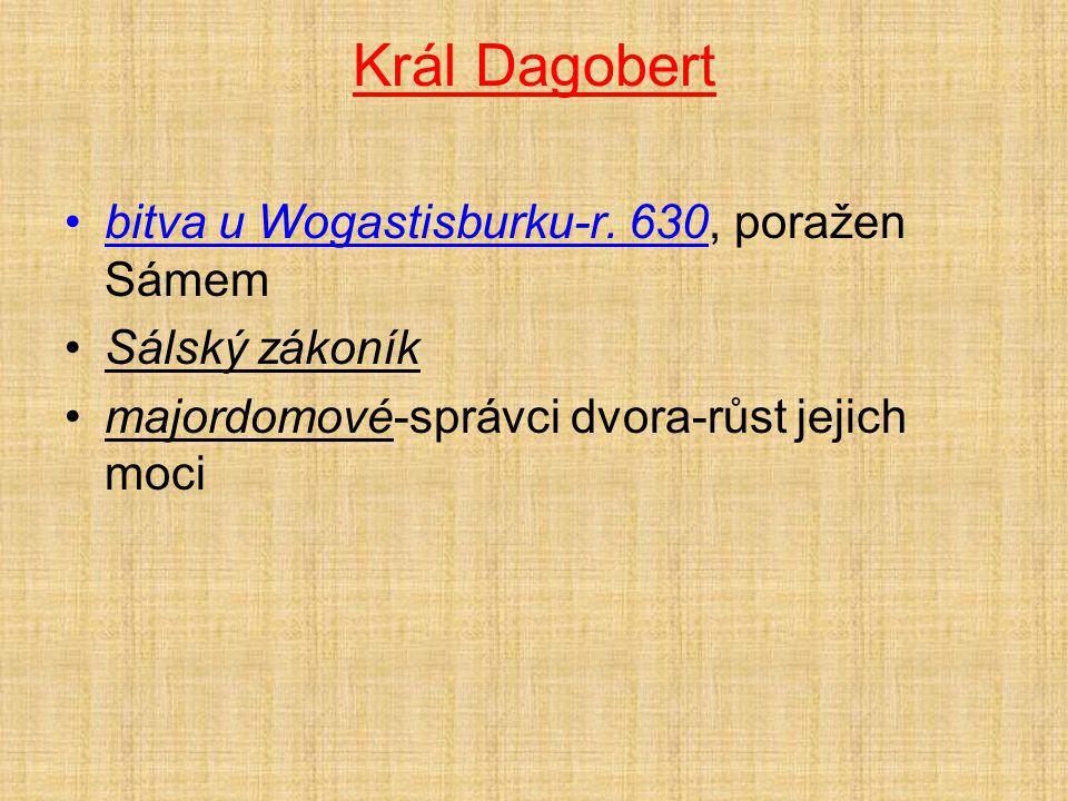 Král Dagobert bitva u Wogastisburku-r. 630, poražen Sámem Sálský zákoník majordomové-správci dvora-růst jejich moci