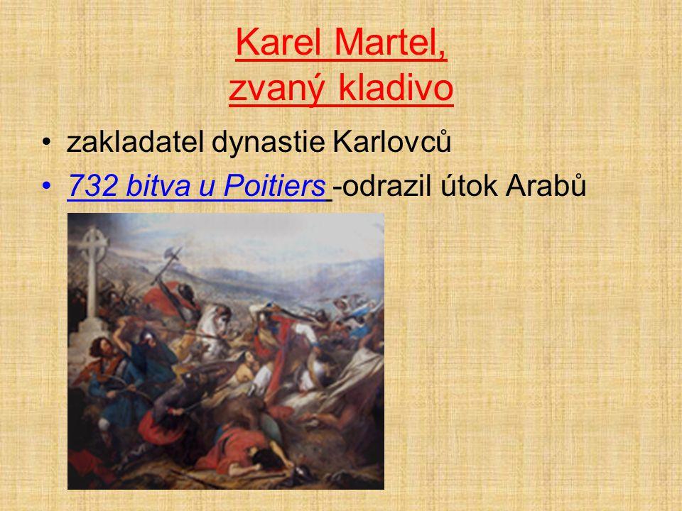 Karel Martel, zvaný kladivo zakladatel dynastie Karlovců 732 bitva u Poitiers -odrazil útok Arabů
