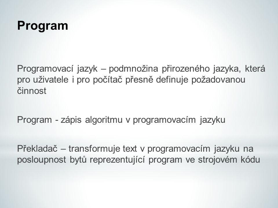 Program Programovací jazyk – podmnožina přirozeného jazyka, která pro uživatele i pro počítač přesně definuje požadovanou činnost Program - zápis algo